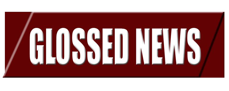 GLOSSED NEWS